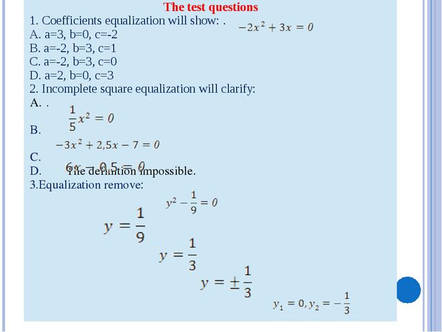 The testquestions 1.Coefficients equalization will show: . А. а=3, b=0, c=-2...