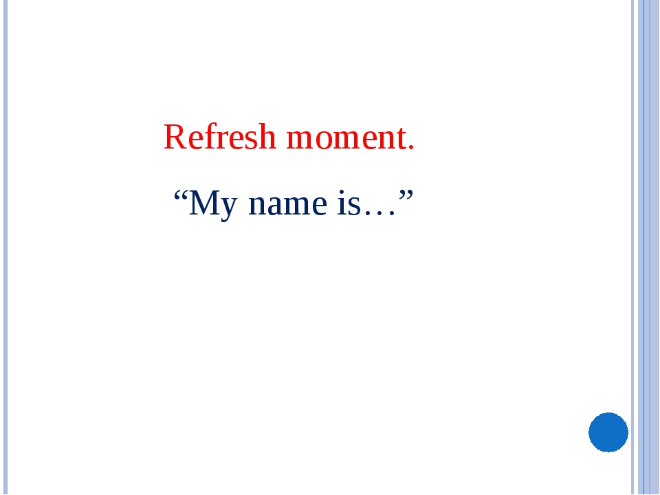 "Refresh moment. ""My name is…"""