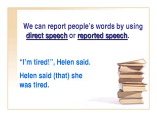 """We can report people's words by using direct speech or reported speech. """"I'm"""