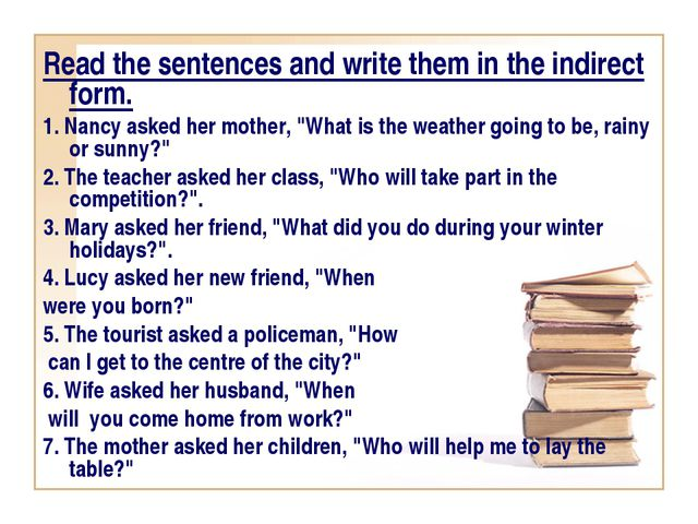 Read the sentences and write them in the indirect form. 1. Nancy asked her mo...