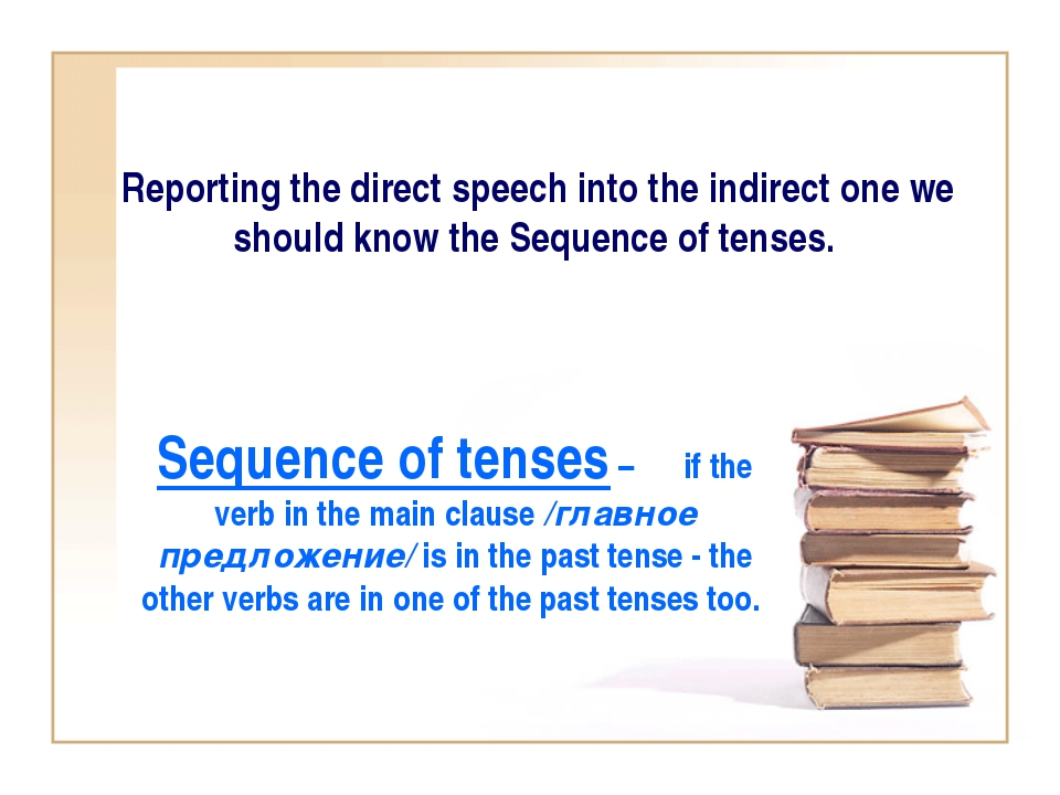 Reporting the direct speech into the indirect one we should know the Sequence...