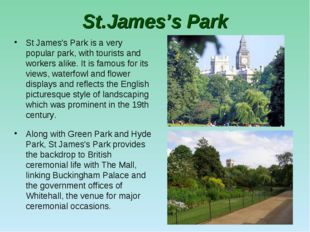 St.James's Park St James's Park is a very popular park, with tourists and wor