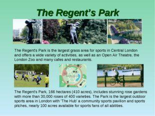 The Regent's Park The Regent's Park, 166 hectares (410 acres), includes stunn