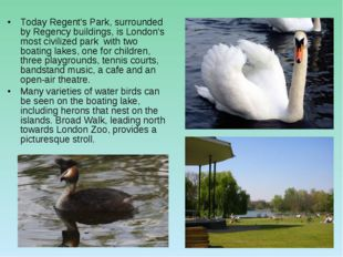 Today Regent's Park, surrounded by Regency buildings, is London's most civili