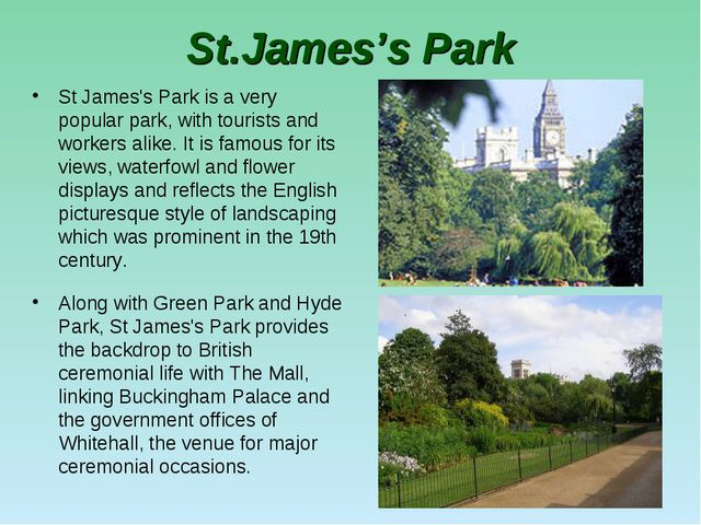 St.James's Park St James's Park is a very popular park, with tourists and wor...
