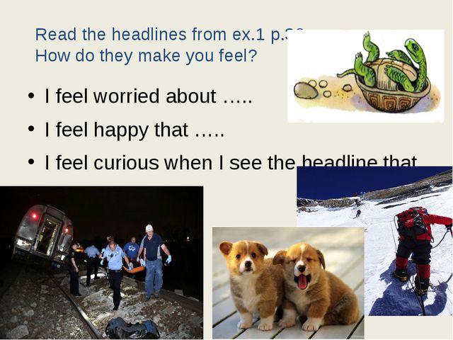 I feel worried about ….. I feel happy that ….. I feel curious when I see the...