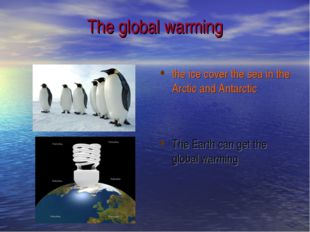 The global warming the ice cover the sea in the Arctic and Antarctic The Eart