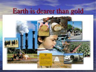 Earth is dearer than gold