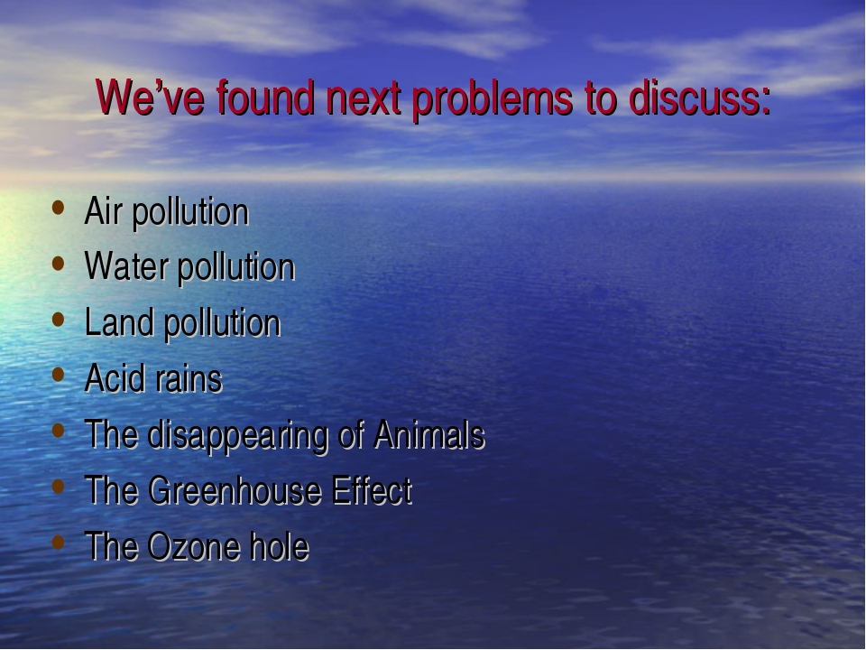 We've found next problems to discuss: Air pollution Water pollution Land poll...