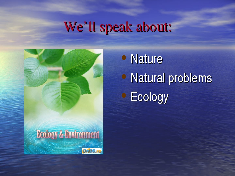We'll speak about: Nature Natural problems Ecology