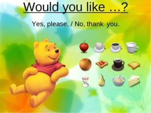 Would you like …? Yes, please. / No, thank you.