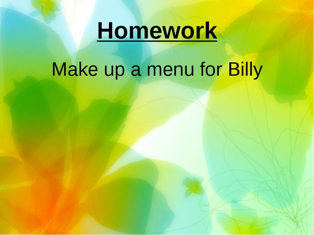 Homework Make up a menu for Billy