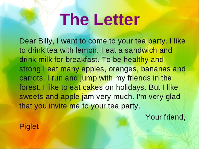 The Letter 	Dear Billy, I want to come to your tea party. I like to drink tea...