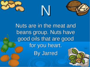 N Nuts are in the meat and beans group. Nuts have good oils that are good for