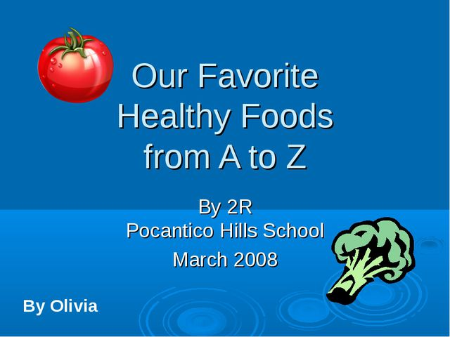 Our Favorite Healthy Foods from A to Z By 2R Pocantico Hills School March 200...