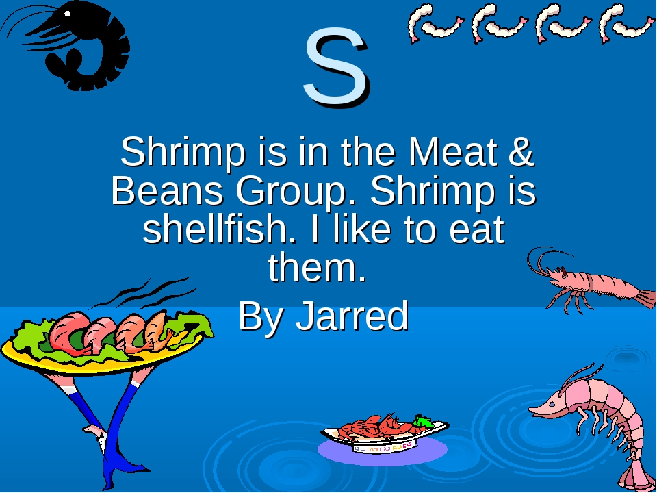 S Shrimp is in the Meat & Beans Group. Shrimp is shellfish. I like to eat the...