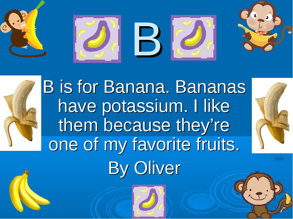B B is for Banana. Bananas have potassium. I like them because they're one of...