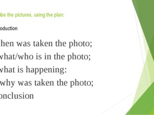Describe the pictures, using the plan: 	Introduction -when was taken the phot