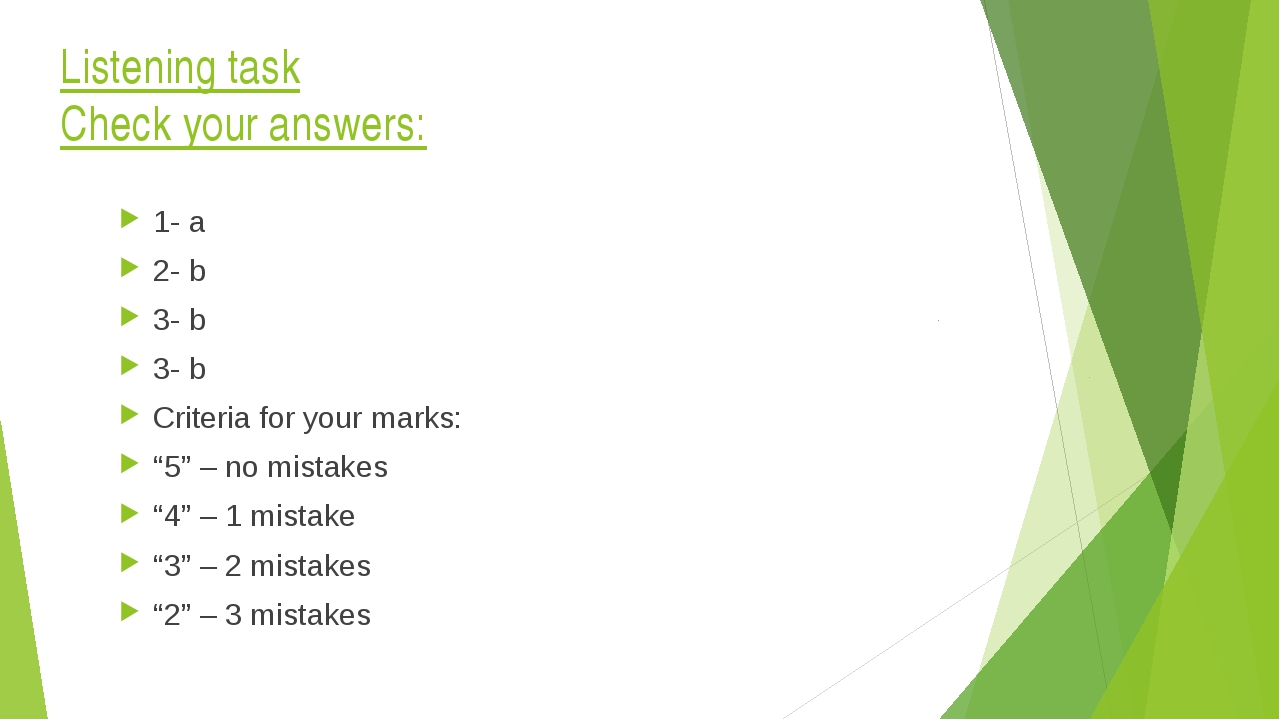 Listening task Check your answers: 1- a 2- b 3- b 3- b Criteria for your mark...