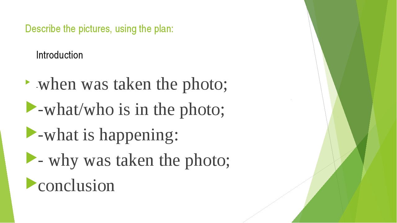 Describe the pictures, using the plan: 	Introduction -when was taken the phot...