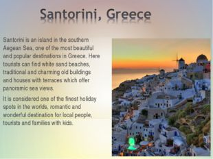 Santorini is an island in the southern Aegean Sea, one of the most beautiful