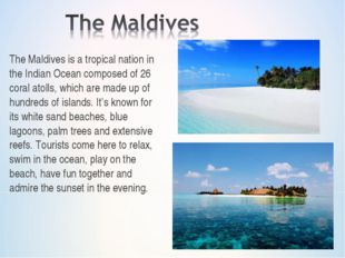 The Maldives is a tropical nation in the Indian Ocean composed of 26 coral at