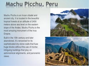 Machu Picchu is an Incan citadel and ancient city. It is located in the beaut