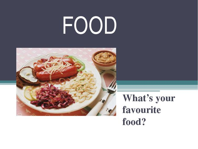 FOOD What's your favourite food?