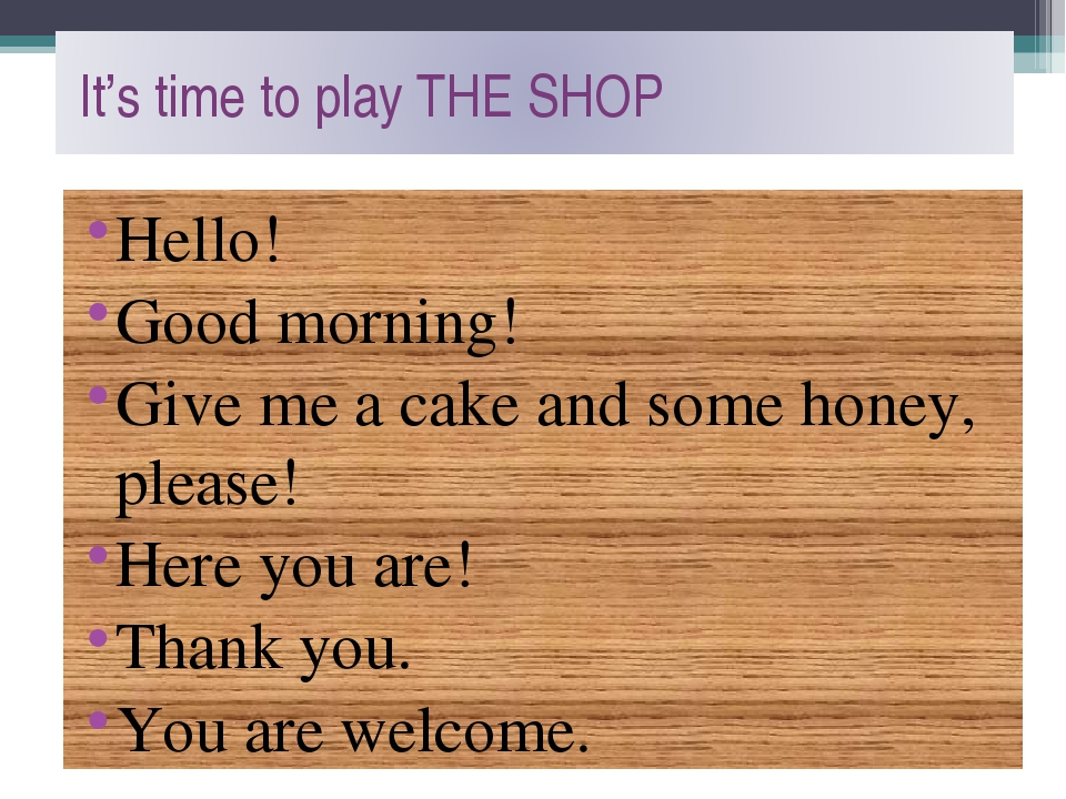 Hello! Good morning! Give me a cake and some honey, please! Here you are! Tha...