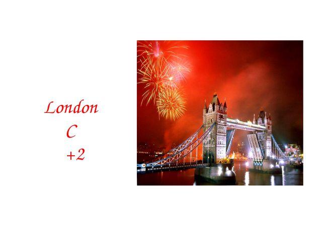 London C +2