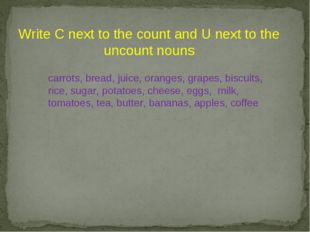 Write C next to the count and U next to the uncount nouns carrots, bread, ju