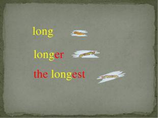 long longer the longest