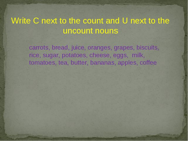 Write C next to the count and U next to the uncount nouns carrots, bread, ju...