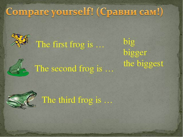 The first frog is … The second frog is … The third frog is … big bigger the b...