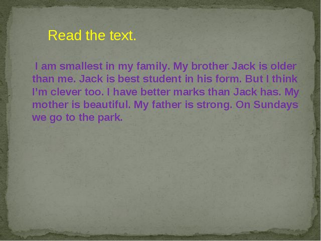 I am smallest in my family. My brother Jack is older than me. Jack is best s...