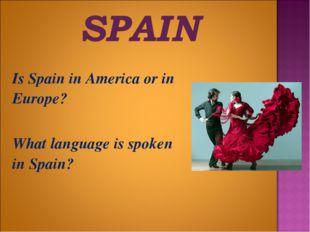 Is Spain in America or in Europe?  What language is spoken in Spain?