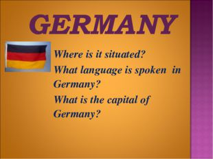 Where is it situated? 	What language is spoken in Germany? 	What is the cap