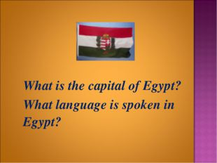 What is the capital of Egypt? 	What language is spoken in Egypt?