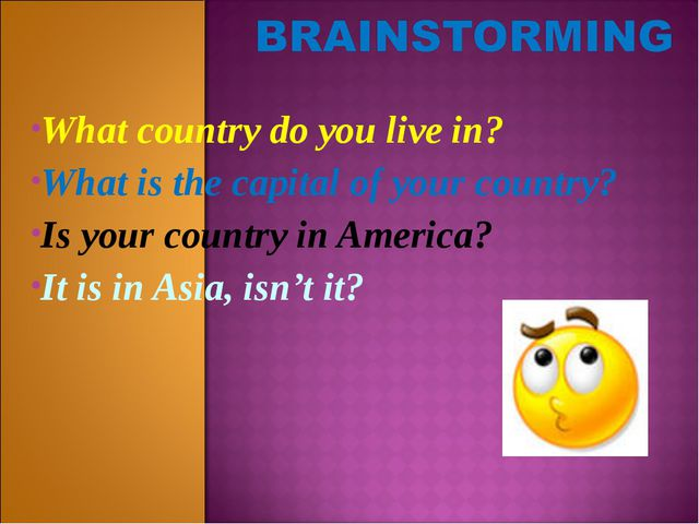 What country do you live in? What is the capital of your country? Is your cou...