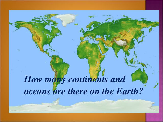 How many continents and oceans are there on the Earth?