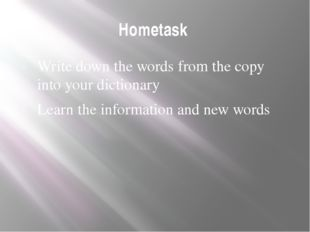 Hometask Write down the words from the copy into your dictionary Learn the in