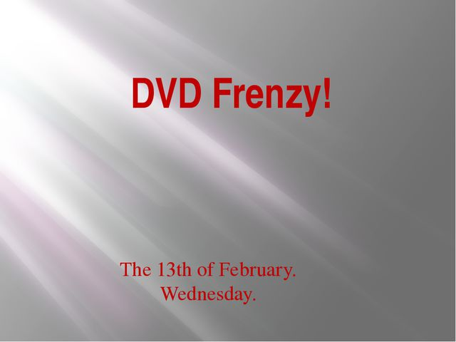 DVD Frenzy! The 13th of February. Wednesday.