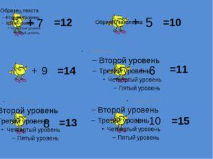7 + =12 + 9 + 8 =14 =13 + 5 =10 + 6 + 10 =15 =11