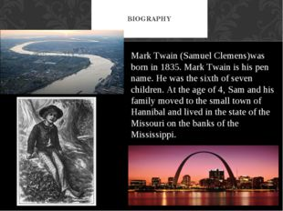 BIOGRAPHY Mark Twain (Samuel Clemens)was born in 1835. Mark Twain is his pen