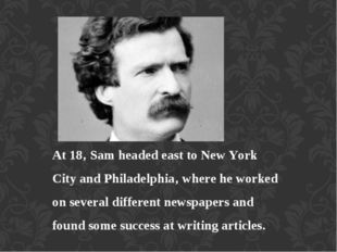 At 18' Sam headed east to New York City and Philadelphia' where he worked on