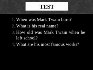 TEST When was Mark Twain born? What is his real name? How old was Mark Twain