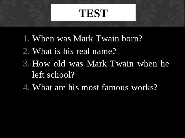 TEST When was Mark Twain born? What is his real name? How old was Mark Twain...