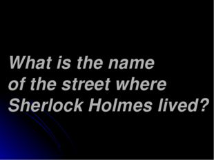 What is the name of the street where Sherlock Holmes lived?