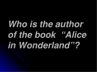 "Who is the author of the book ""Alice in Wonderland""?"