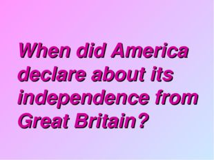 When did America declare about its independence from Great Britain?